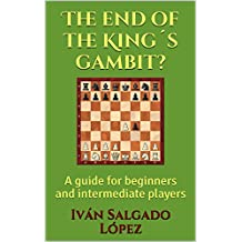 Chess: The End of the King´s Gambit?: A guide for beginners and intermediate players (English Edition)