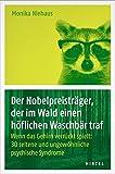 Der Nobelpreistr?ger, der im Wald einen h?flichen Waschb?r traf: Wenn das Gehirn verr?ckt spielt: 30 seltene und ungew?hnliche psychische Syndrome