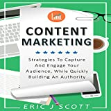 Content Marketing: Strategies to Capture and Engage Your Audience, While Quickly Building an Authority: Marketing Domination, Book 5