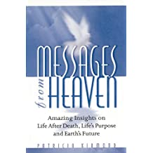 Messages from Heaven: Amazing Insights on Life after Death, Life's Purpose and Earth's Future (English Edition)