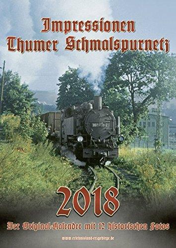 Impressionen Thumer Schmalspurnetz 2018: Der Original-Kalender mit 12 historischen Fotos
