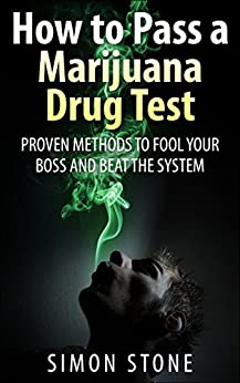 How to Pass a Marijuana Drug Test: Proven Methods to Fool Your Boss and Beat the System (How to Pass a Drug Test) (English Edition) de [Stone, Simon]