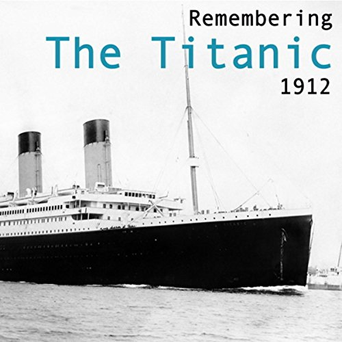 Remembering The Titanic 1912