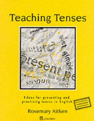 Teaching Tenses: Ideas for Presenting and Practising Tenses in English (ELT): Written by Rosemary Aitken, 1991 Edition, Publisher: Nelson ELT [Paperback]