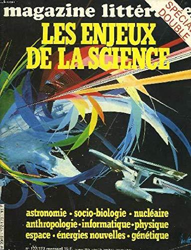 MAGAZINE LITTERAIRE N°172-173, MAI 1981. LES ENJEUX DE LA SCIENCE. ASTRONOIE / SOCIO-BIOLOGIE / NUCLEAIRE / ANTHROPOLOGIE / INFORMATIQUE / PHYSIQUE /ESPACE / ENERGIES NOUVELLES / GENETIQUE. par JEAN-CLAUDE FASQUELLE (DIRECTEUR)