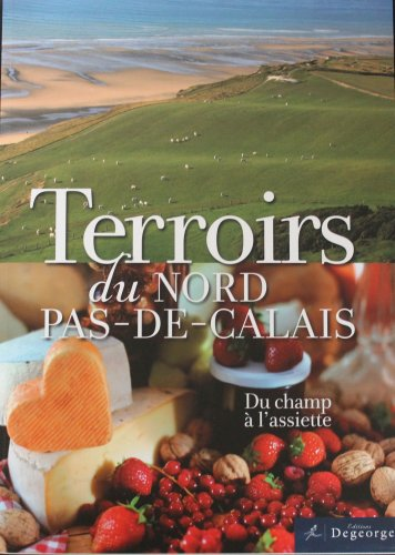Terroirs du Nord-Pas-de-Calais : Du champ à l'assiette par Adeline Bodart