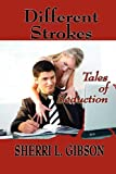 Different Strokes: Tales of Seduction by Sherri L. Gibson (2010-05-27)