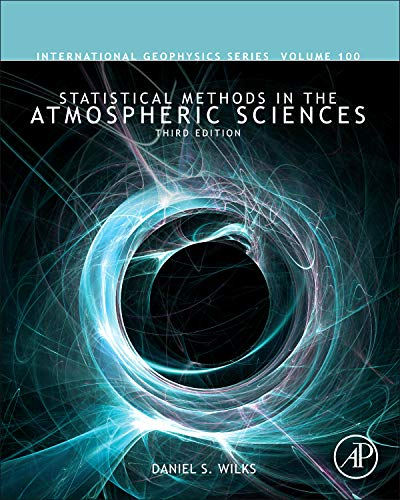 Statistical Methods in the Atmospheric Sciences (Volume 100) (International Geophysics (Volume 100), Band 100)