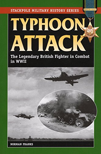 Typhoon Attack: The Legendary British Fighter in Combat in World War II (Stackpole Military History) (Aircraft Und R Co)