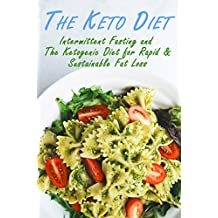 The Ketogenic Diet: Intermittent Fasting and The Ketogenic Diet for Rapid & Sustainable Fat Loss (English Edition)