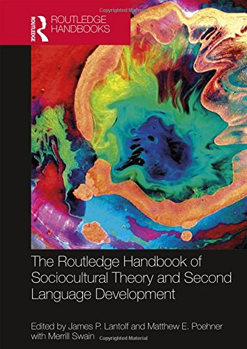 The Routledge Handbook of Sociocultural Theory and Second Language Development (Routledge Handbooks in Applied Linguistics)