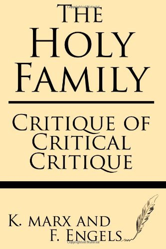 The Holy Family: Critique of Critical Critique by K. Marx (2013-06-06)