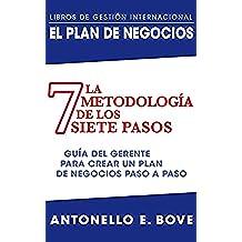 EL PLAN DE NEGOCIO:  LA METODOLOGÍA  DE LOS SIETE PASOS: Guía del gerente para crear un plan de negocios paso a paso (Spanish Edition)