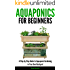Aquaponics for Beginners - A Step by Step Guide to Aquaponic Gardening in Your Own Backyard (English Edition)