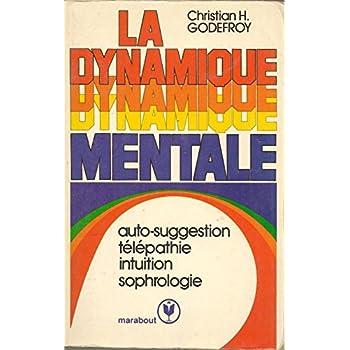 La Dynamique Mentale / Auto Suggestion - Télépathie - Intuition - Sophrologie