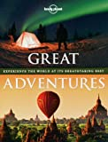 Great Adventures: Experience the World at its Breathtaking Best (Lonely Planet Pictorials)
