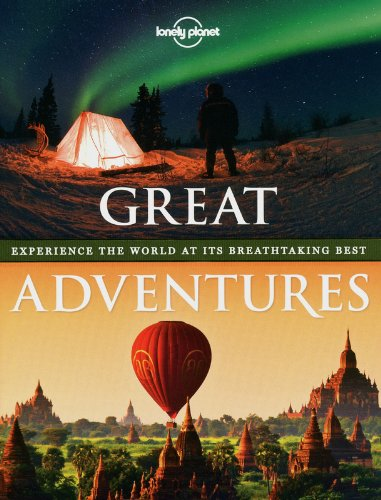Great Adventures: Experience the World at its Breathtaking Best (Lonely Planet) par Lonely Planet