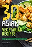 30 Asian Vegetarian Recipes: A Complete Cookbook of Exotic Asian Dishes! (English Edition)