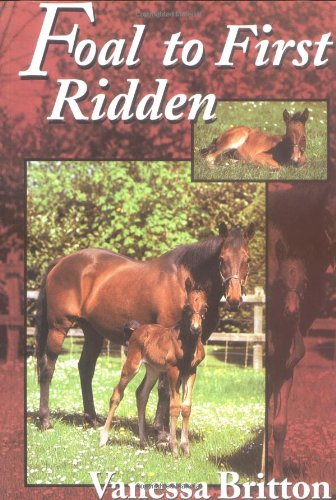 Foal to First Ridden: A Common Sense Approach to Breeding and Training a Foal