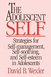 Adolescent Self: Strategies for Self-Management, Self-Soothing, and Self-Esteem in Adolescents (Norton Professional Books) by David B. Wexler (1991-05-01)