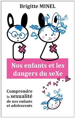 Livre Nos enfants et les dangers du seXe: Comprendre la sexualité de nos enfants et adolescents pdf