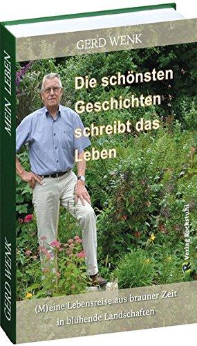 Die schönsten Geschichten schreibt das Leben. (M)eine Lebensreise aus brauner Zeit in blühende Landschaften: Autobiographie von Dr. Gerd Wenk aus Weberstedt in Thüringen