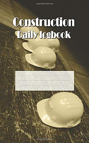 Construction Daily Logbook: Site Project Management Report, Small Size 110 pages, 5