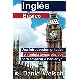 Inglés Básico: Una introducción práctica en treinta temas básicos para empezar a hablar ya! (Spanish Edition) by Daniel Welsch (2013-06-20)