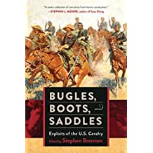 Bugles, Boots, and Saddles: Exploits of the U.S. Cavalry