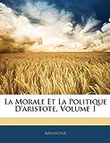 la morale et la politique d aristote volume 1
