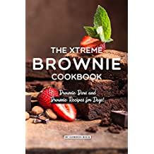 The Xtreme Brownie Cookbook: Brownie Bars and Brownie Recipes for Days! (English Edition)