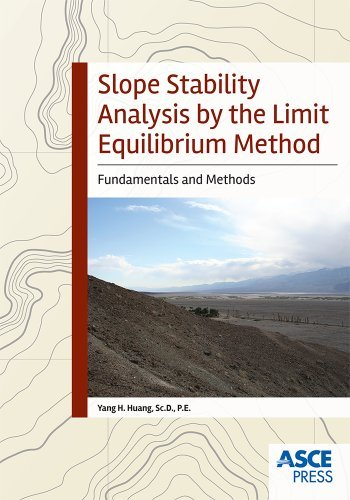 Slope Stability Analysis by the Limit Equilibrium Method: Fundamentals and Methods by Sc.D., P.E. Yang H. Huang (2014-02-15)