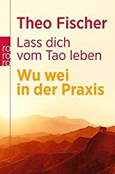 Lass dich vom Tao leben: Wu wei in der Praxis