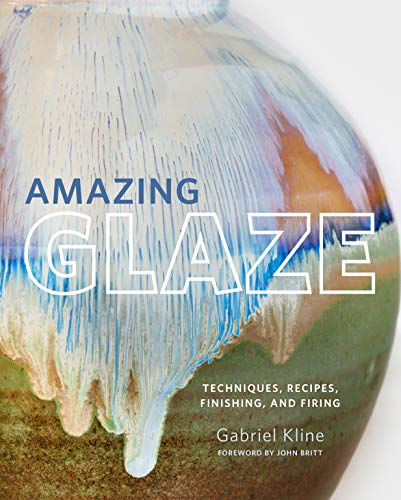 Amazing Glaze: Techniques, Recipes, Finishing, and Firing por Gabriel Kline