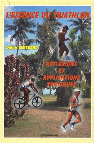 L'essence du triathlon : Réflexions et applications pratiques par Didier Bertrand