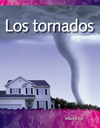Los Tornados (Tornadoes) (Spanish Version) (Las Fuerzas En La Naturaleza (Forces in Nature)) por William Rice