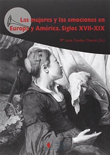 Mujeres y las emociones en Europa y América,Las. Siglos XVII-XIX (Difunde) por Mº Luisa Candau Chacón (Ed.)