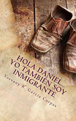 Hola Daniel...Yo Tambien Soy Inmigrante por Yosvany R. García Corpas