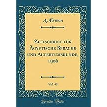 Zeitschrift für Ägyptische Sprache und Altertumskunde, 1906, Vol. 43 (Classic Reprint)