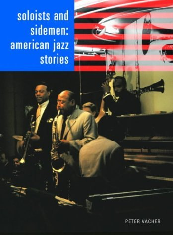Soloists and Sidemen: American Jazz Stories by Peter Vacher (2004-09-07)