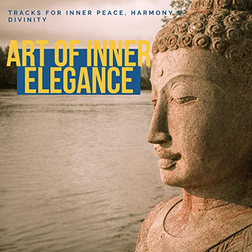 Art Of Inner Elegance - Tracks For Inner Peace, Harmony & Divinity