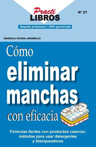 Descargar Libro Como Eliminar Manchas Con Eficacia (Practilibros) de Marcela Ochoa Jaramillo