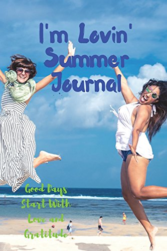 I'm Lovin' Summer Journal: Good Days Start With Love and Gratitude. Treasure your good moments in   your life and keep them as a beautiful gems which never fade away. Write on   the go por Leisure Journals