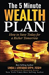 The 5 Minute Wealth Plan: How to Save Today for a Richer Tomorrow