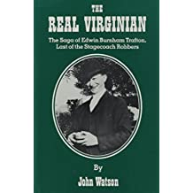 The Real Virginian: The Saga of Edwin Burnham Trafton, Last of the Stagecoach Robbers
