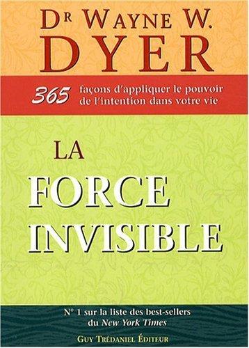La force invisible : 365 façons d'appliquer le pouvoir de l'intention dans votre vie de Dr Wayne W. Dyer (2008) Broché