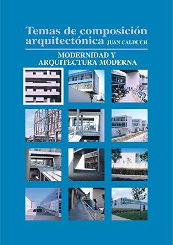 Temas de composición arquitectónica. 1. Modernidad y arquitectura moderna por Joan Calduch Cervera