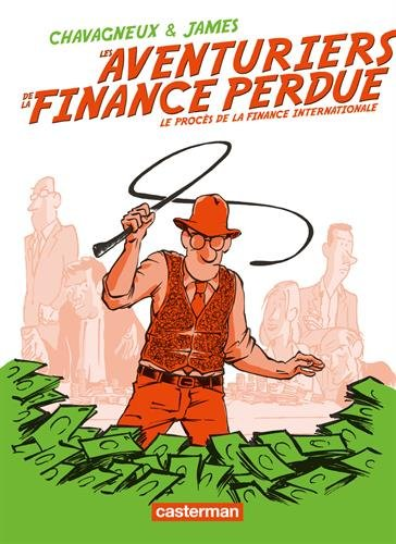 Les aventuriers de la finance perdue : Le procs de la finance internationale