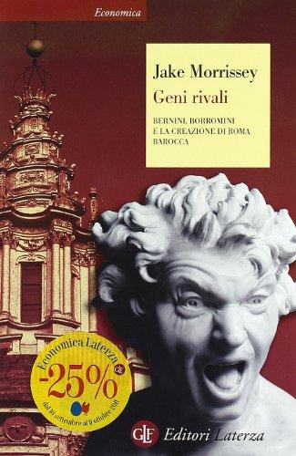 Geni rivali. Bernini, Borromini e la creazione di Roma barocca (Economica Laterza) por Jake Morrissey