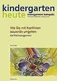 Wie Sie mit Konflikten souverän umgehen: Konfliktmanagement (kindergarten heute - management kompakt)